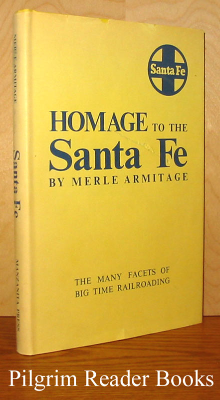 Image for Homage to the Santa Fe: Atchison, Topeka & Santa Fe Railway. (The Many Facets of Big Time Railroading).