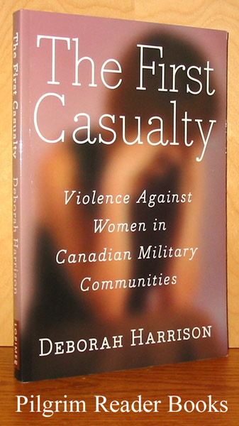 Image for The First Casualty, Violence Against Women in Canadian Military Communities