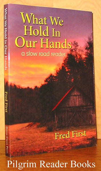 Image for What We Hold in Our Hands, A Slow Road Reader