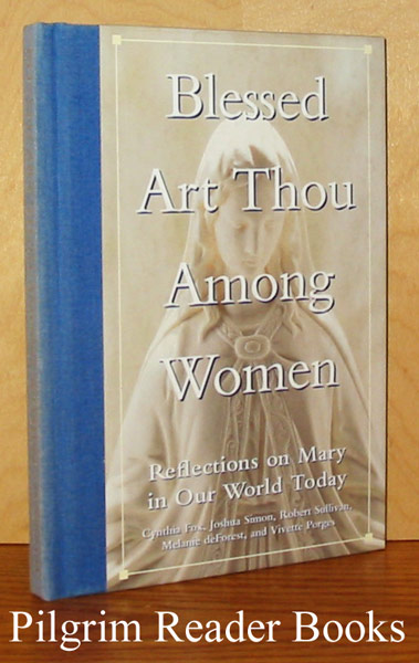 Image for Blessed Art Thou Among Women: Reflections on Mary in Our World Today.