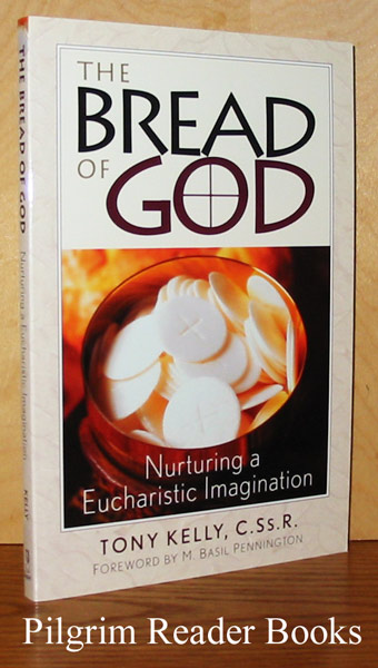 Image for The Bread of God: Nurturing a Eucharistic Imagination.