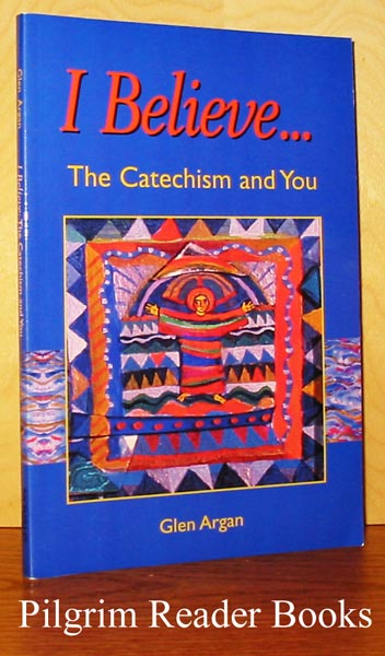 Image for I Believe . . . The Catechism and You.