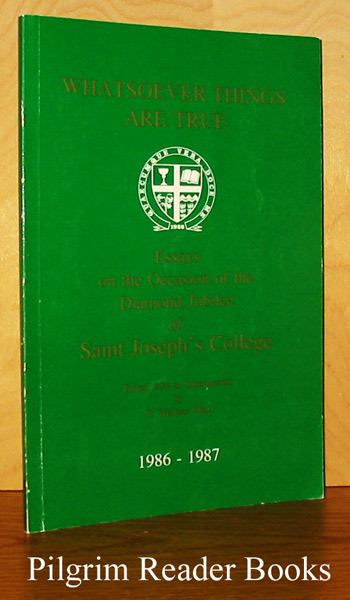 Image for Whatsoever Things Are True: Essays on the Occasion of the Diamond Jubilee of St. Joseph's College.