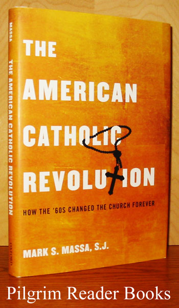 Image for The American Catholic Revolution: How the '60s Changed the Church Forever.