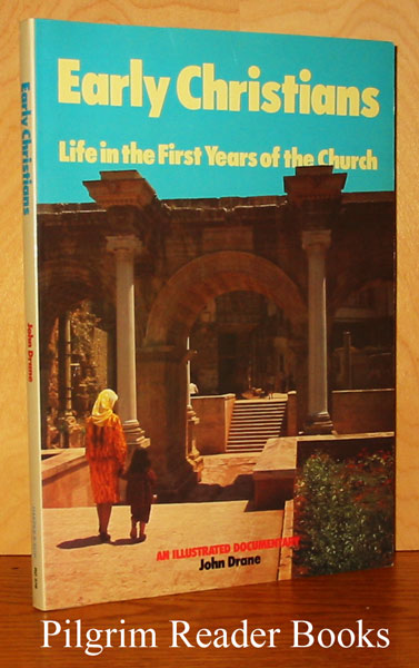 Image for Early Christians: Life in the First Years of the Church.