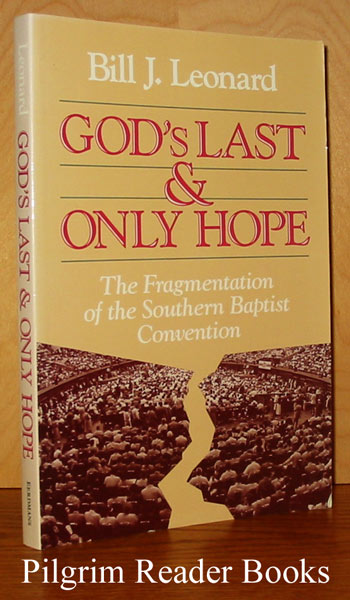 Image for God's Last & Only Hope: The Fragmentation of the Southern Baptist Convention.