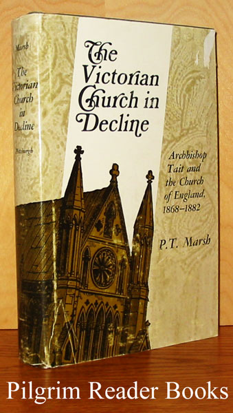 Image for The Victorian Church in Decline: Archbishop Tait and the Church of England, 1868-1882.