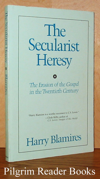 Image for The Secularist Heresy: The Erosion of the Gospel in the Twentieth Century.