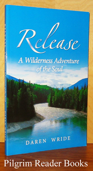 Image for Release, A Wilderness Adventure of the Soul.