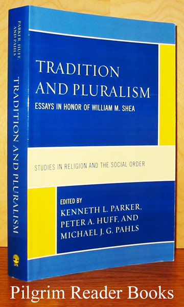 Image for Tradition and Pluralism, Essays in Honor of William M. Shea (Studies in Religion and the Social Order)