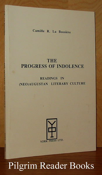 Image for The Progress of Indolence: Readings in (Neo)Augustan Literary Culture.