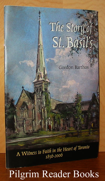 Image for The Story of St. Basil's: A Witness to Faith in the Heart of Toronto, 1856-2006.