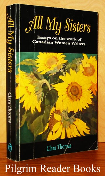 Image for All My Sisters, Essays on the Work of Canadian Women Writers.