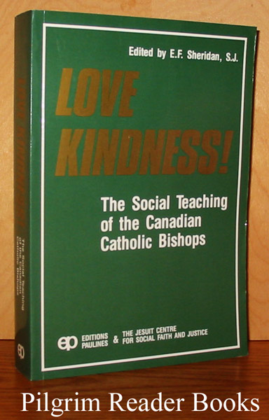 Image for Love Kindness! The Social Teaching of the Canadian Catholic Bishops. 1958-1989, A Second Collection.