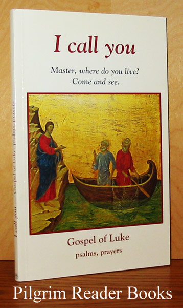 Image for I Call You: Master, Where Do You Live? Come and See. (Gospel of Luke Psalms, Prayers).