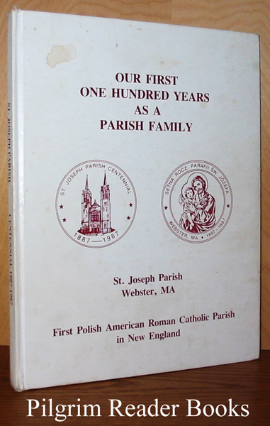 Image for St. Joseph Parish Centennial, 1887-1987. Webster, Massachusetts. Our First One Hundred Years as a Parish Family. First Polish American Roman Catholic Parish in New England.
