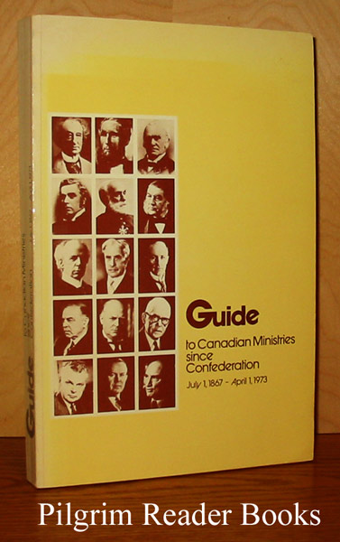 Image for Guide to Canadian Ministries since Confederation, July 1, 1867 - April 1, 1973.