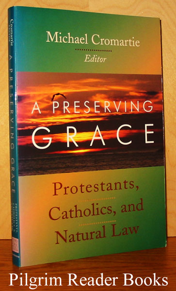 Image for A Preserving Grace: Protestants, Catholics and Natural Law.