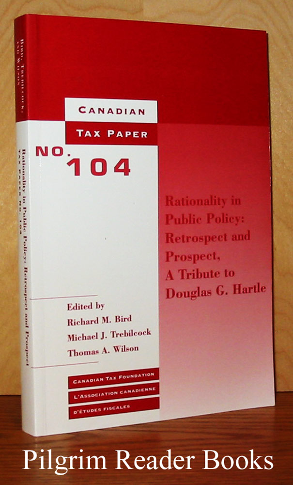 Image for Rationality in Public Policy: Retrospect and Prospect, A Tribute to Douglas G. Hartle (Canadian Tax Paper No. 104)