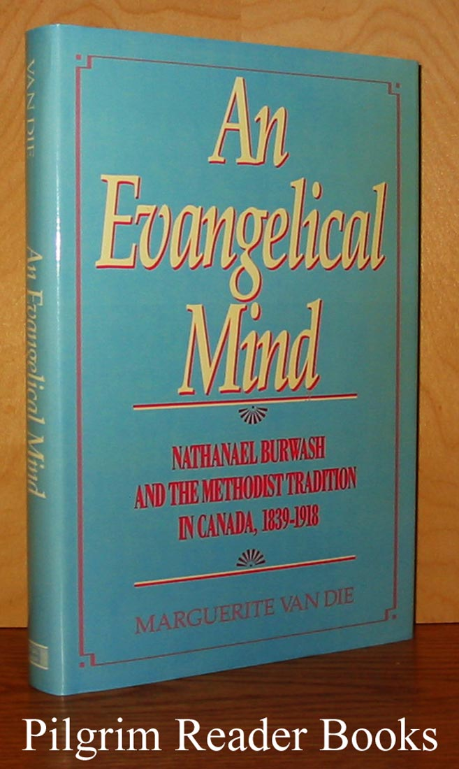 Image for An Evangelical Mind, Nathanael Burwash and the Methodist Tradition in Canada, 1839-1918