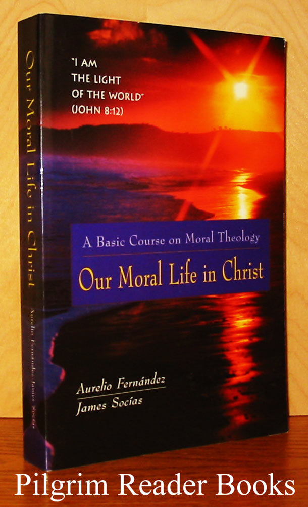 Image for Our Moral Life in Christ: A Basic Course on Moral Theology.