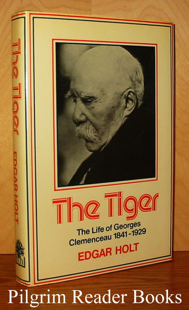 Image for The Tiger: The Life of Georges Clemenceau, 1841-1929.
