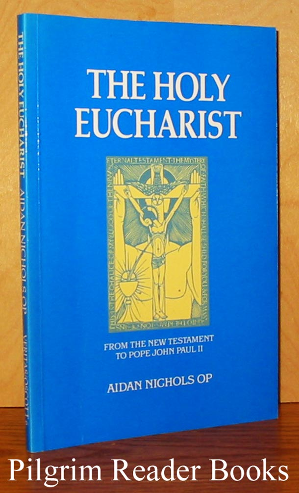 Image for The Holy Eucharist: From the New Testament to Pope John Paul II.