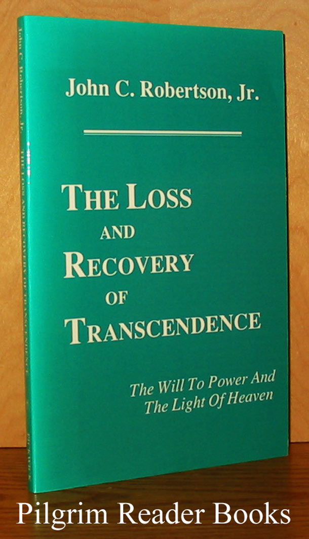 Image for The Loss and Recovery of Transcendence: The Will to Power and the Light of Heaven.