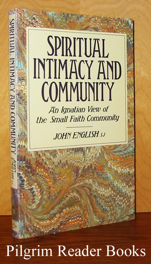 Image for Spiritual Intimacy and Community: An Ignatian View of the Small Faith Community.