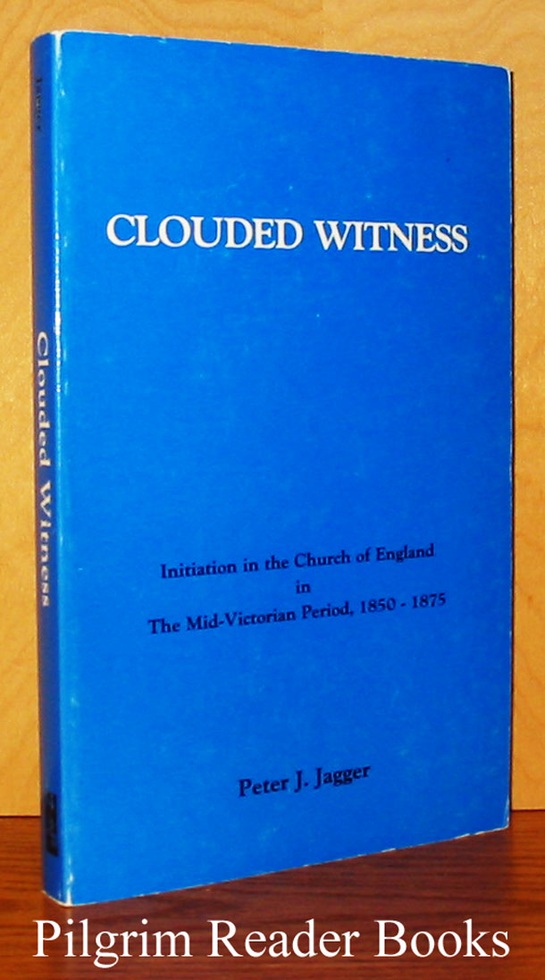 Image for Clouded Witness: Initiation in the Church of England in the Mid-Victorian Period, 1850-1875.