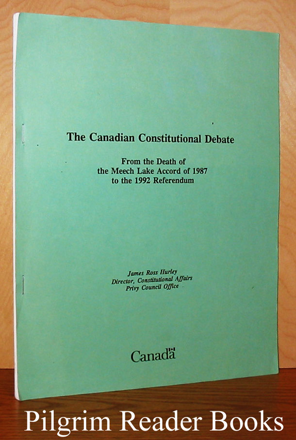 Image for The Canadian Constitutional Debate: From the Death of the Meech Lake Accord of 1987 to the 1992 Referendum. Le débat constitutional canadien . . .