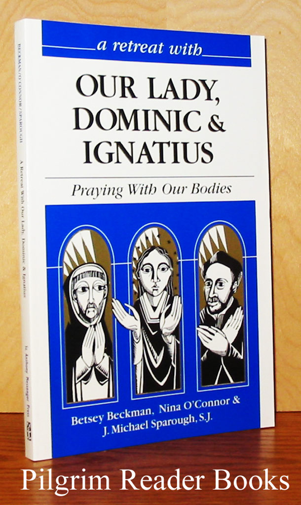 Image for A Retreat With Our Lady, Dominic & Ignatius: Praying with Our Bodies.