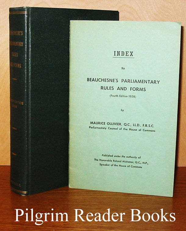 Image for Rules and Forms of the House of Commons of Canada with Annotations, Comments and Precedents. A Compendium of Canadian Parliamentary Practice Prepared for the Use of Members of Parliament. Index to . . .