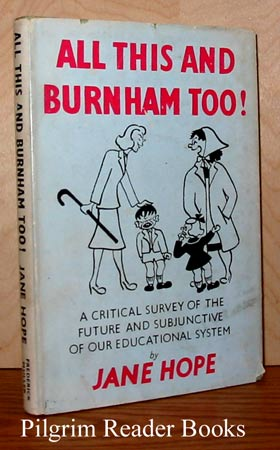 Image for All This and Burnham Too! A Critical Survey of the Future and Subjunctive of Our Educational System.