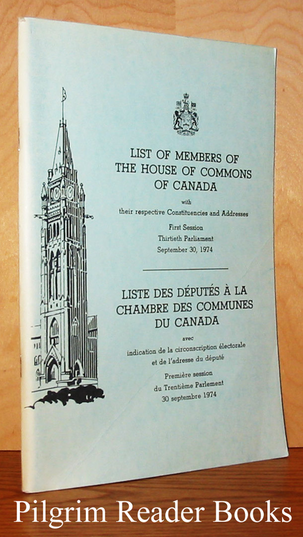 Image for List of Members of the House of Commons of Canada: With Their Respective Constituencies and Addresses. First session, Thirtieth Parliament, September 30, 1974.