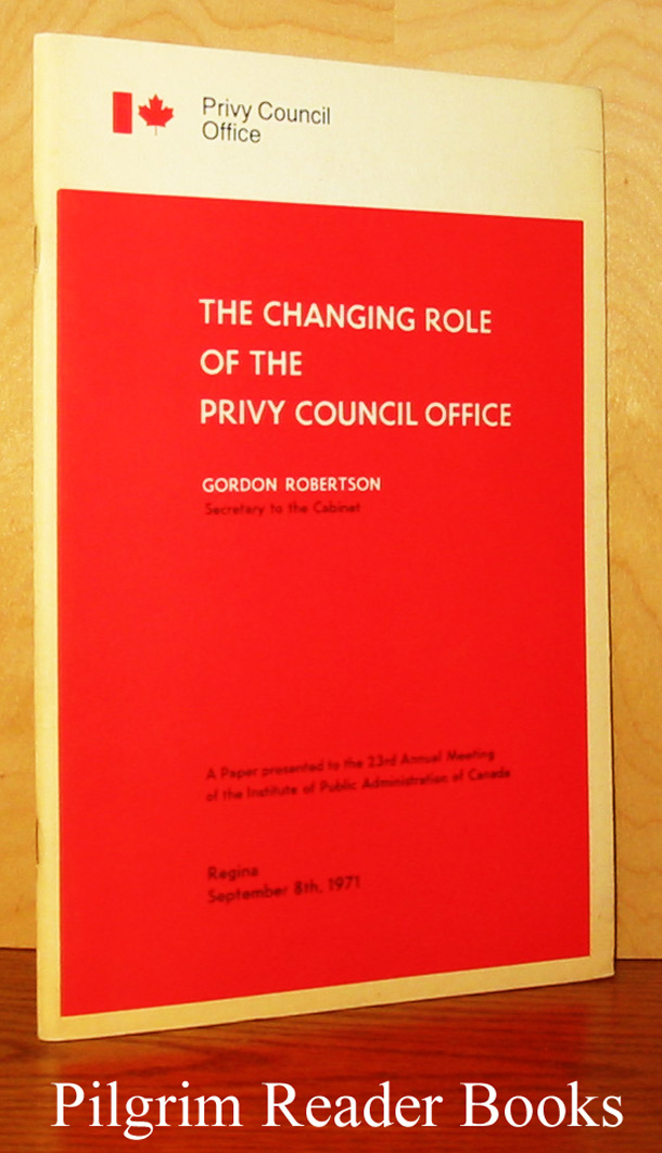 Image for The Changing Role of the Privy Council Office. / L'Évolution du rôle du Bureau du Conseil Privé.