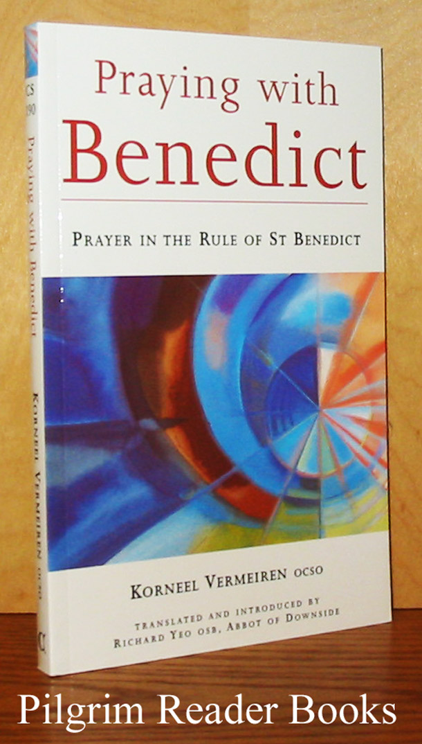 Image for Praying with Benedict: Prayer in the Rule of St. Benedict.