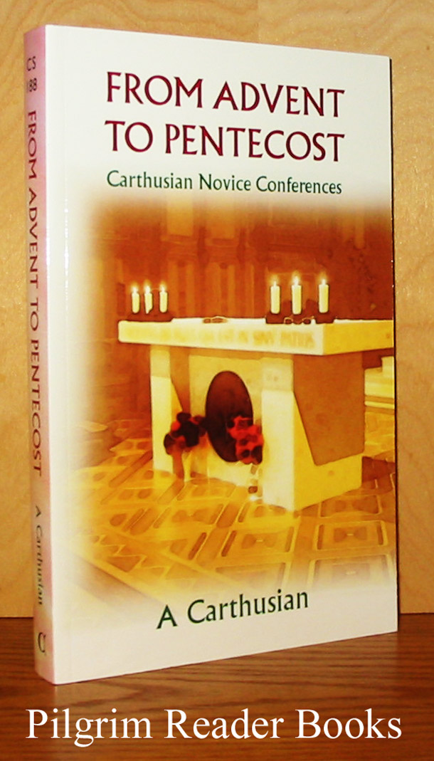 Image for From Advent to Pentecost: Carthusian Novice Conferences.