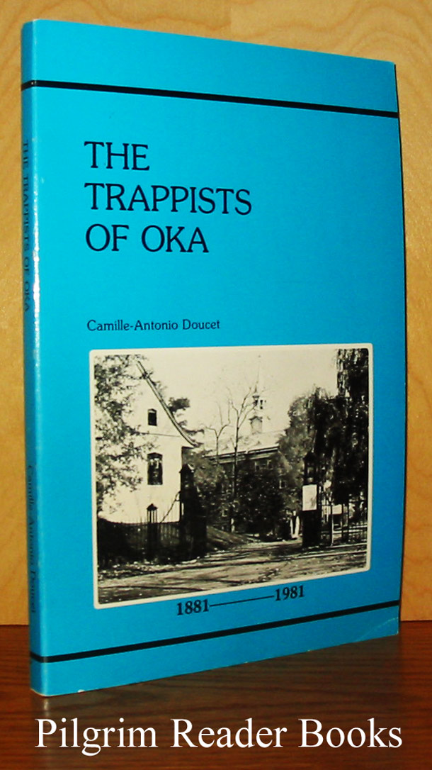 Image for The Trappists of Oka: Their History from the Foundation of their Abbey in 1881 until the Present Day. (1881-1981).