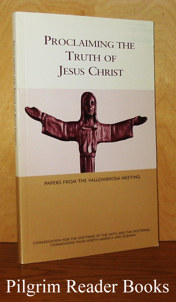 Image for Proclaiming the Truth of Jesus Christ: Papers from the Vallombrosa Meeting.