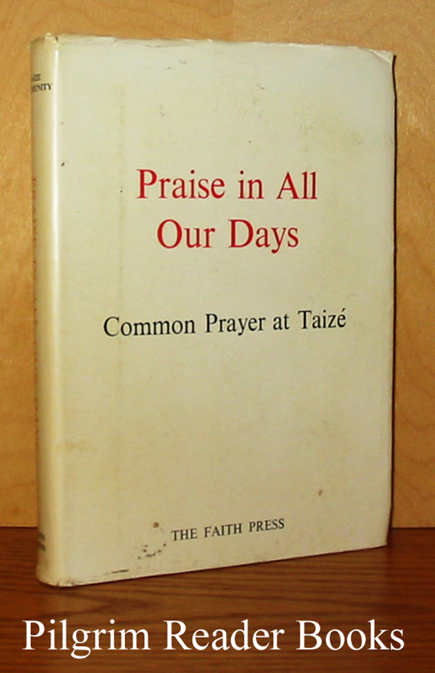 Image for Praise in All Our Days: Common Prayer at Taizé. Liturgies for the Entire Year in Modern English.