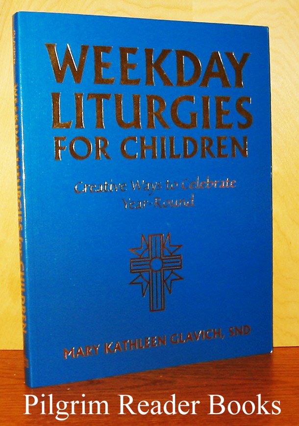 Image for Weekday Liturgies for Children: Creative Ways to Celebrate Year-Round.