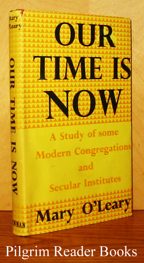 Image for Our Time Is Now: A Study Of Some Modern Congregations And Secular Institutes.