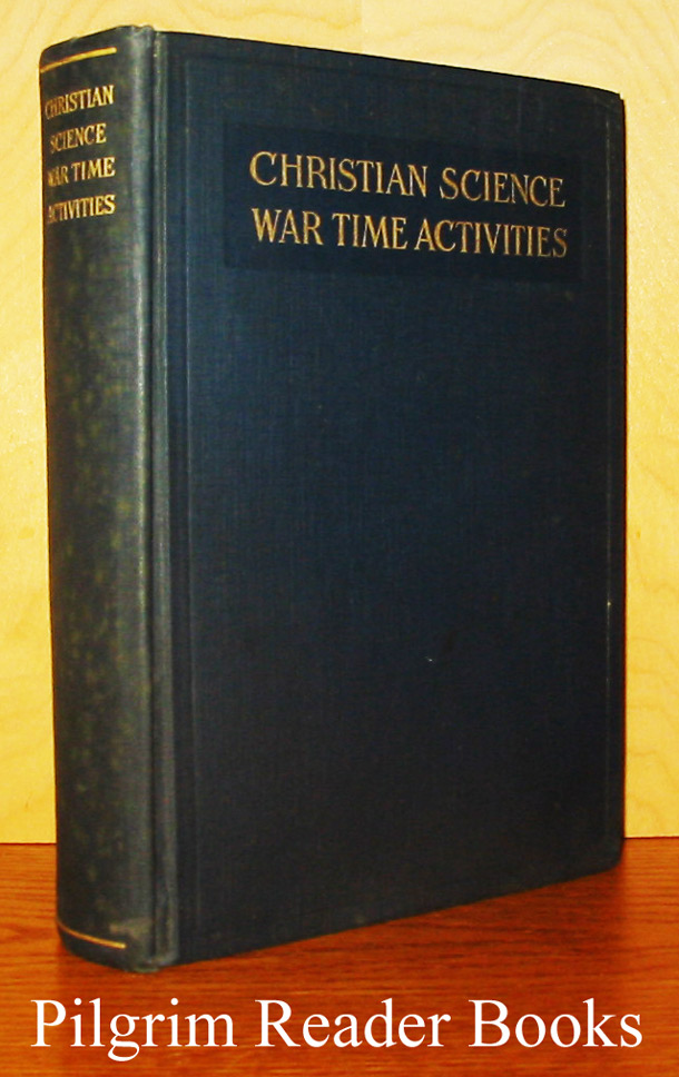 Image for Christian Science War Time Activities: A Report to the Board of Directors of the Mother Church by the Christian Science War Relief Committee.