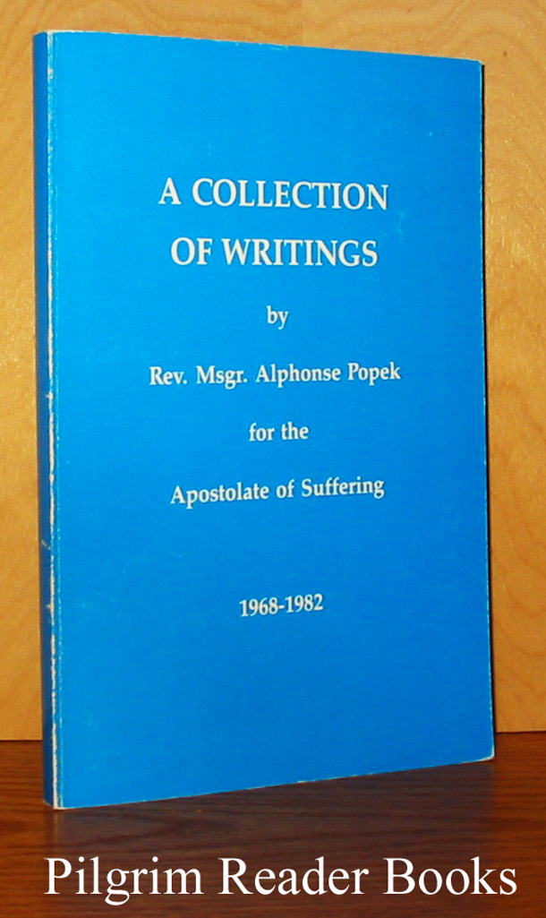 Image for A Collection of Writings of Rev. Msgr. Alphonse Popek for the Apostolate of Suffering, 1968-1982