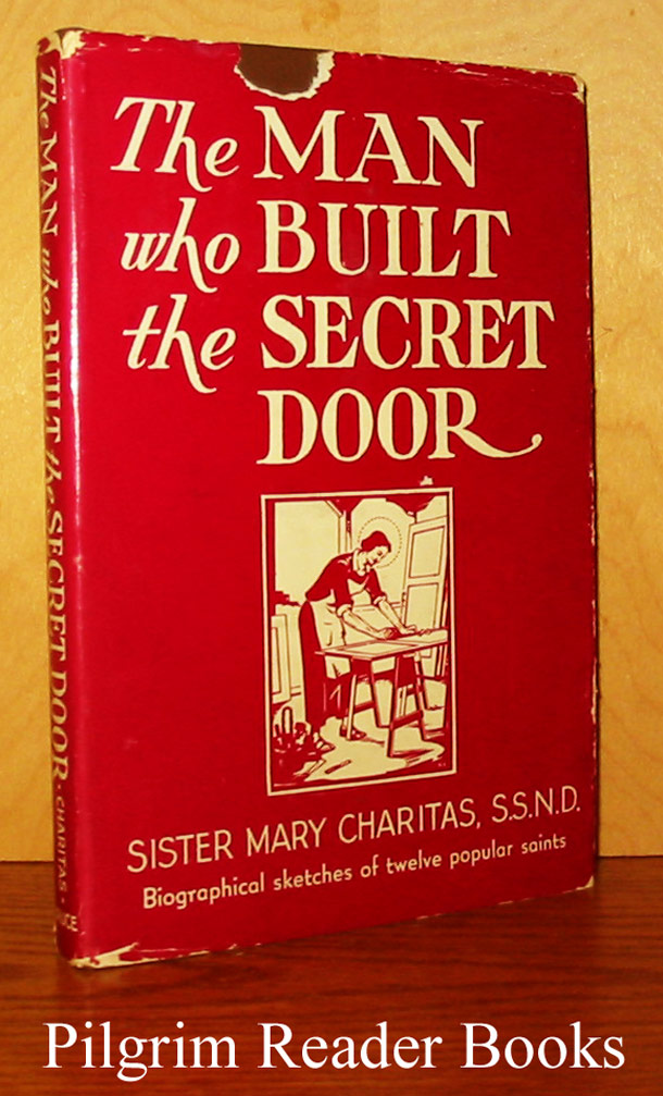 Image for The Man Who Built the Secret Door. (Biographical sketches of twelve popular saints).