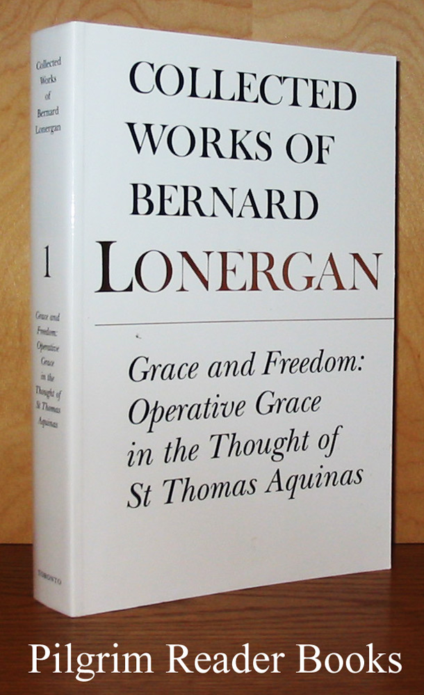 Image for Collected Works of Bernard Lonergan, Volume 1. Grace and Freedom: Operative Grace in the Thought of St. Thomas Aquinas.