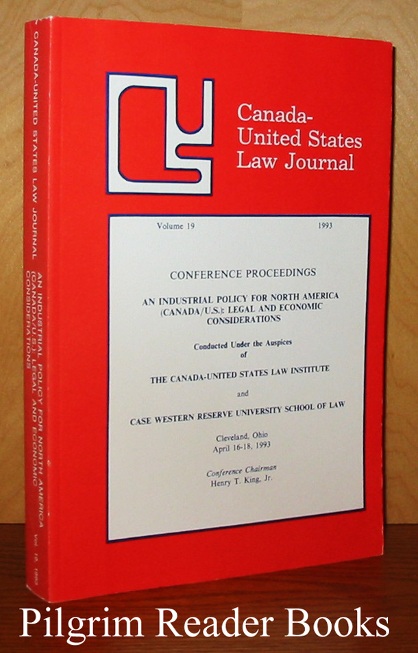 Image for Canada - United States Law Journal. Volume 19, 1993. Conference Proceedings - An Industrial Policy for North America (Canada/U.S.): Legal and Economic Considerations.