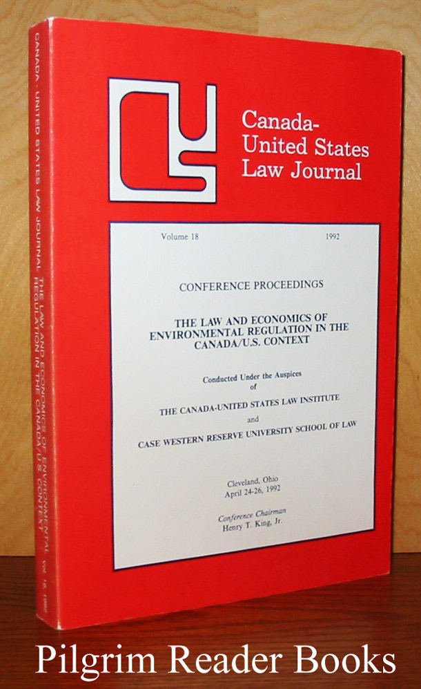 Image for Canada - United States Law Journal. Volume 18, 1992. Conference Proceedings - The Law and Economics of Environmental Regulations in the Canada/U.S. Context.