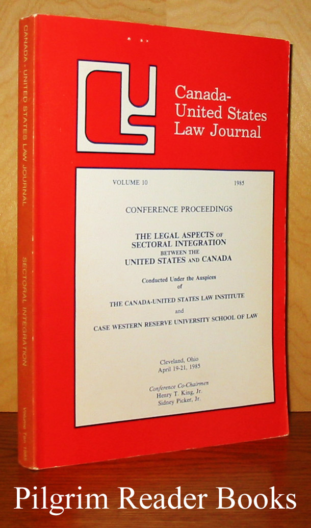 Image for Canada - United States Law Journal. Volume 10, 1985. Conference Proceedings - The Legal Aspects of Sectoral Integration Between the United States and Canada.